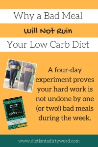 Why a Bad Meal Will Not Ruin Your Low Carb Diet